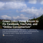 "Green Links: Using Bitcoin to Fix Facebook, YouTube, and ""Online Consumerism"""